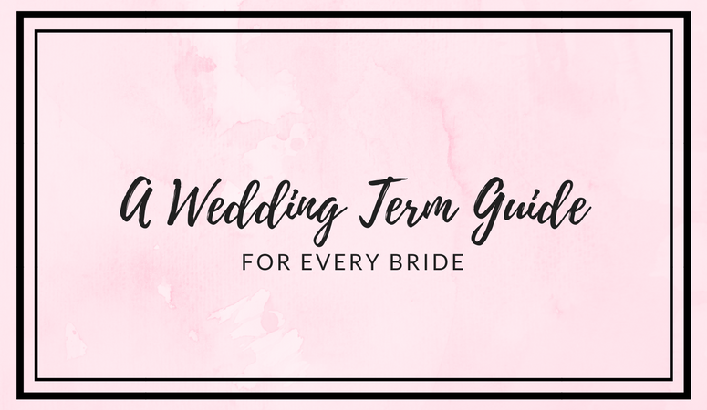A Wedding Term Guide for Every Bride