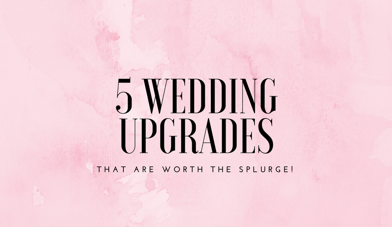 5 Wedding Upgrades That Are Worth the Splurge