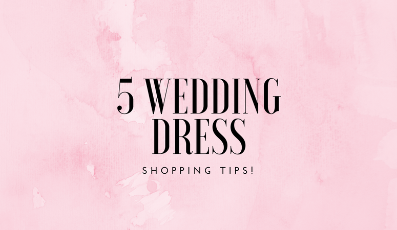 5 Must Read Wedding Dress Shopping Tips
