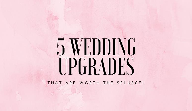 edding Upgrades that are Worth the Splurge